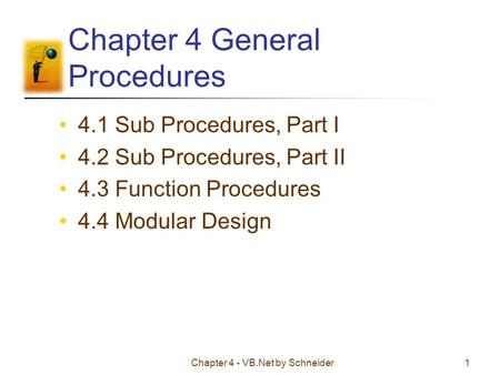 Chapter 4 - VB.Net by Schneider1 Chapter 4 General Procedures 4.1 Sub Procedures, Part I 4.2 Sub Procedures, Part II 4.3 Function Procedures 4.4 Modular.