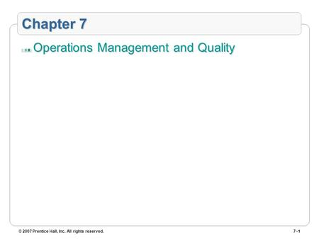 © 2007 Prentice Hall, Inc. All rights reserved.7–1 Chapter 7 Operations Management and Quality.