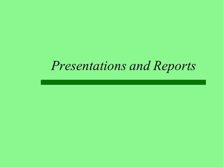 Presentations and Reports. Goal: to Communicate  Both presentations and reports should have a purpose  to inform  to convince  The content should.