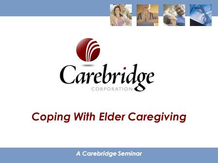 Coping With Elder Caregiving A Carebridge Seminar.