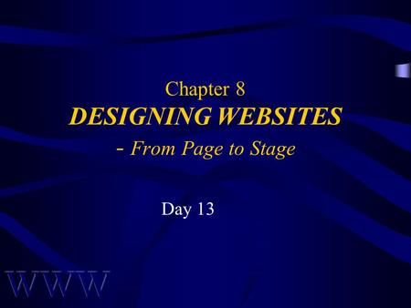 Chapter 8 DESIGNING WEBSITES - From Page to Stage Day 13.
