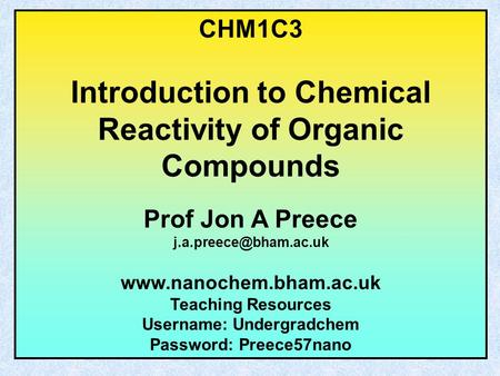 CHM1C3 Introduction to Chemical Reactivity of Organic Compounds Prof Jon A Preece  Teaching Resources Username: