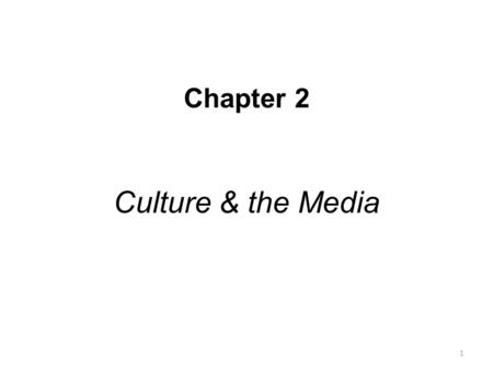 Chapter 2 Culture & the Media 1. Defining of Culture Culture is the complex system of meaning and behavior that defines the way of life for a given group.