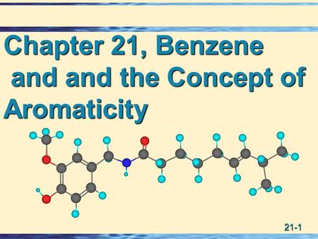 21-1 Chapter 21, Benzene and and the Concept of and and the Concept ofAromaticity.