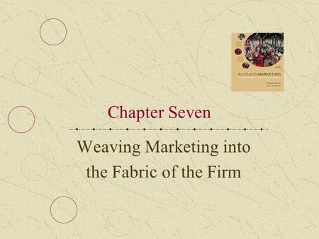 Weaving Marketing into the Fabric of the Firm