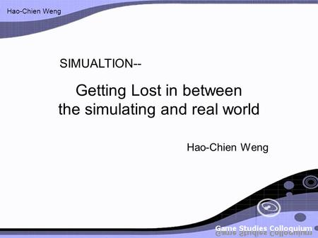 Hao-Chien Weng Getting Lost in between the simulating and real world Hao-Chien Weng SIMUALTION--