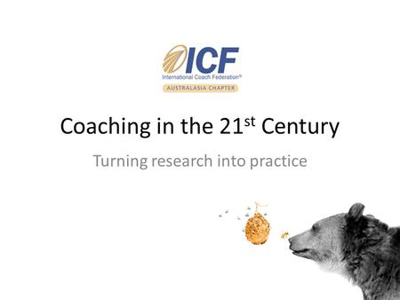 Coaching in the 21 st Century Turning research into practice.