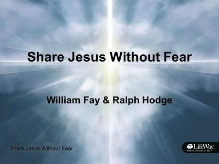 Share Jesus Without Fear William Fay & Ralph Hodge.