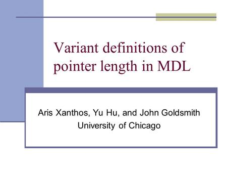 Variant definitions of pointer length in MDL Aris Xanthos, Yu Hu, and John Goldsmith University of Chicago.