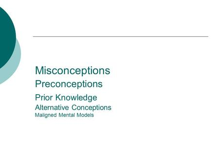 Misconceptions Preconceptions Prior Knowledge Alternative Conceptions Maligned Mental Models.