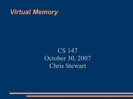 Virtual Memory CS 147 October 30, 2007 Chris Stewart.
