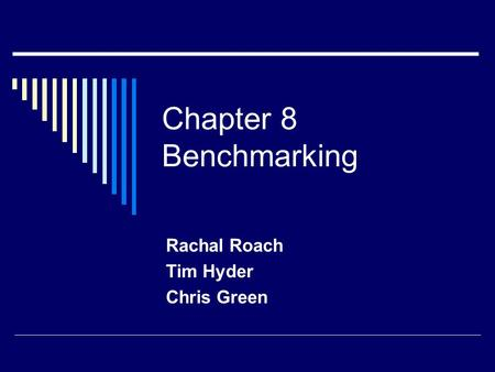 Chapter 8 Benchmarking Rachal Roach Tim Hyder Chris Green.