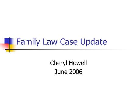 Family Law Case Update Cheryl Howell June 2006. Contracts - Review Premarital agreements Postnuptial agreements Separation Agreements.
