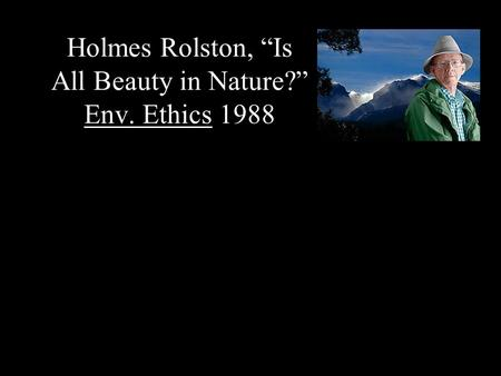 "Holmes Rolston, ""Is All Beauty in Nature?"" Env. Ethics 1988."