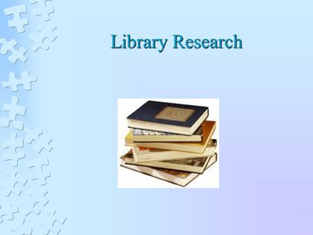 Library Research. Learning Objectives Summarize the fundamentals of conducting library research in psychology, including the use of PsycINFO Summarize.