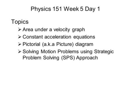Physics 151 Week 5 Day 1 Topics Area under a velocity graph
