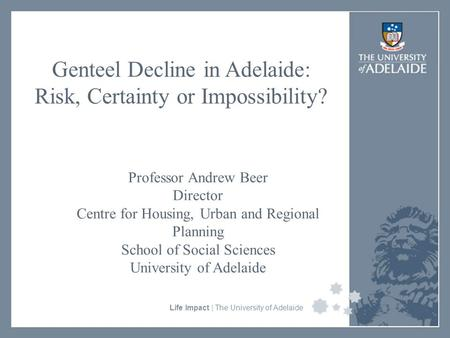 University Faculty or Divisional Name Life Impact | The University of Adelaide Genteel Decline in Adelaide: Risk, Certainty or Impossibility? Professor.