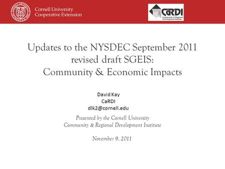 Updates to the NYSDEC September 2011 revised draft SGEIS: Community & Economic Impacts Presented by the Cornell University Community & Regional Development.