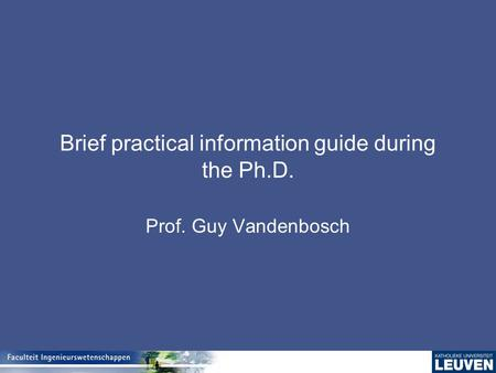 Brief practical information guide during the Ph.D. Prof. Guy Vandenbosch.