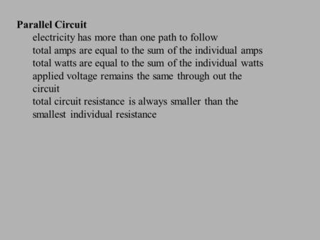 Parallel Circuit electricity has more than one path to follow total amps are equal to the sum of the individual amps total watts are equal to the sum of.