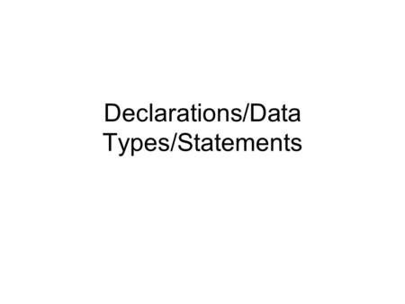 Declarations/Data Types/Statements. Assignments Due – Homework 1 Reading – Chapter 2 – 2.5-2.8 Lab 1 – due Monday.