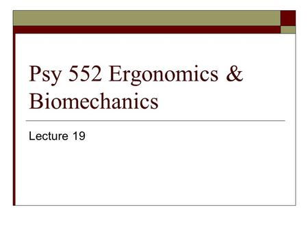 Psy 552 Ergonomics & Biomechanics Lecture 19. Your workstation chair  Seat height:  Seat depth:  Seat width:  Backrest:  Seat back angle:  Lumbar.