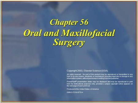Copyright 2003, Elsevier Science (USA). All rights reserved. Oral and Maxillofacial Surgery Chapter 56 Copyright 2003, Elsevier Science (USA). All rights.