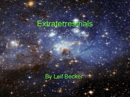 Extraterrestrials By Leif Becker. Drakes Equation Shows the large probability of other communicating civilizations in our galaxy Uses factors such as.