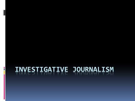  Investigative journalism is a form of journalism in which reporters deeply investigate a single topic of interest, often involving crime, political.