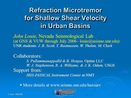 J. Louie 18/8/2005 Refraction Microtremor for Shallow Shear Velocity in Urban Basins John Louie, Nevada Seismological Lab (at GNS & VUW through July 2006–