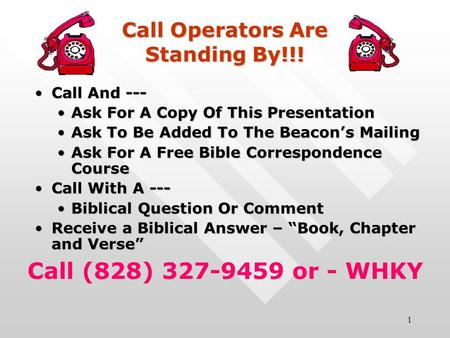 1 Call Operators Are Standing By!!! Call And ---Call And --- Ask For A Copy Of This PresentationAsk For A Copy Of This Presentation Ask To Be Added To.