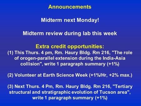 Announcements Midterm next Monday! Midterm review during lab this week Extra credit opportunities: (1) This Thurs. 4 pm, Rm. Haury Bldg. Rm 216, The role.