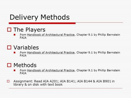 Delivery Methods  The Players from Handbook of Architectural Practice, Chapter 9.1 by Phillip Bernstein FAIA  Variables from Handbook of Architectural.