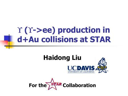  (  ->ee) production in d+Au collisions at STAR Haidong Liu For the Collaboration.