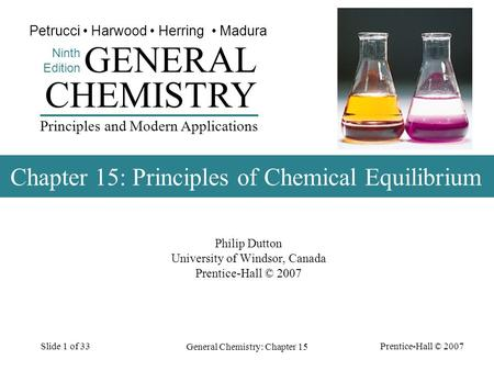 Prentice-Hall © 2007 General Chemistry: Chapter 15 Slide 1 of 33 Philip Dutton University of Windsor, Canada Prentice-Hall © 2007 CHEMISTRY Ninth Edition.
