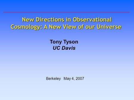 New Directions in Observational Cosmology: A New View of our Universe New Directions in Observational Cosmology: A New View of our Universe Tony Tyson.