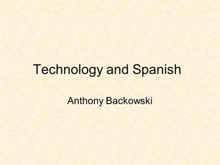 Technology and Spanish Anthony Backowski. The Spanish Major Spanish is one of the fastest growing languages in the United States and Latinos are the fastest.