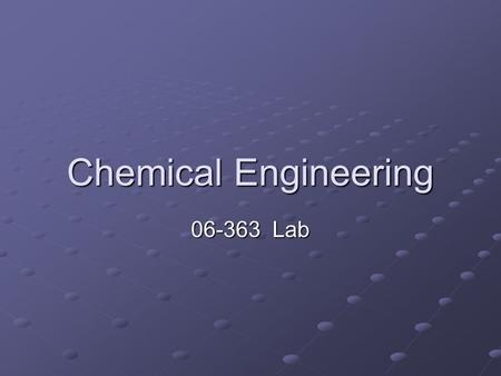 Chemical Engineering 06-363 Lab. This will help you Explore the vast body of chemical engineering literature Compare your work (experiments) to what has.