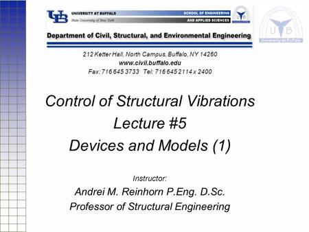 212 Ketter Hall, North Campus, Buffalo, NY 14260 www.civil.buffalo.edu Fax: 716 645 3733 Tel: 716 645 2114 x 2400 Control of Structural Vibrations Lecture.