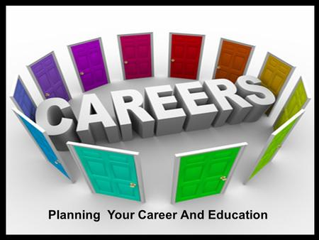 Planning Your Career and Education Planning Your Career And Education.