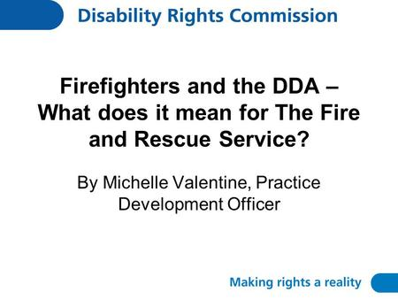 Firefighters and the DDA – What does it mean for The Fire and Rescue Service? By Michelle Valentine, Practice Development Officer.