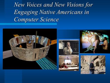 New Voices and New Visions for Engaging Native Americans in Computer Science.