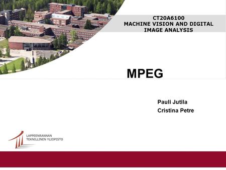 CT20A6100 MACHINE VISION AND DIGITAL IMAGE ANALYSIS MPEG Pauli Jutila Cristina Petre.