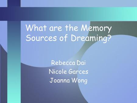 What are the Memory Sources of Dreaming? Rebecca Dai Nicole Garces Joanna Wong.