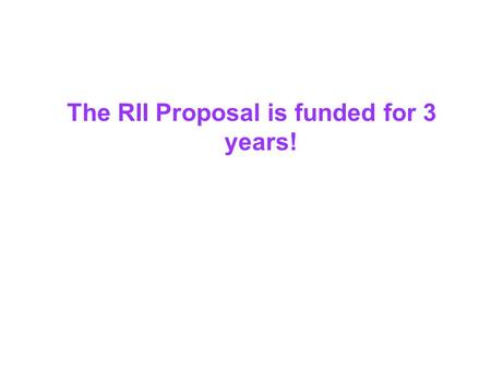 The RII Proposal is funded for 3 years!. August 20: Review the Proposal as a Whole September: CSYS Group meets to recruit the database/programmer, postdocs,