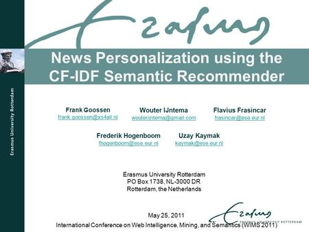 News Personalization using the CF-IDF Semantic Recommender International Conference on Web Intelligence, Mining, and Semantics (WIMS 2011) May 25, 2011.