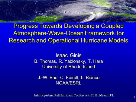 1 Progress Towards Developing a Coupled Atmosphere-Wave-Ocean Framework for Research and Operational Hurricane Models Isaac Ginis B. Thomas, R. Yablonsky,
