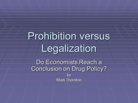 Prohibition versus Legalization Do Economists Reach a Conclusion on Drug Policy? by Mark Thornton.
