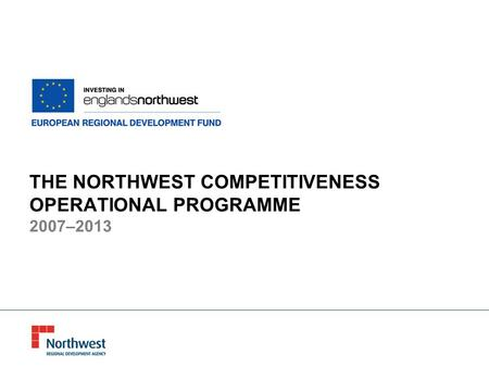 THE NORTHWEST COMPETITIVENESS OPERATIONAL PROGRAMME 2007–2013.