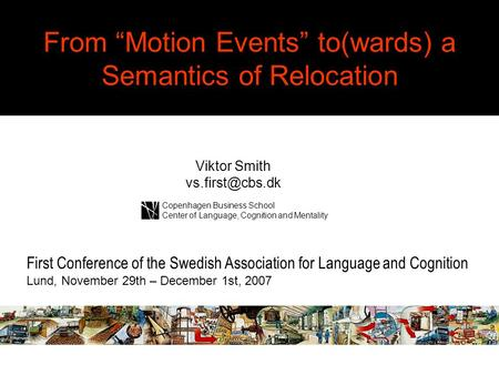 "From ""Motion Events"" to(wards) a Semantics of Relocation First Conference of the Swedish Association for Language and Cognition Lund, November 29th – December."